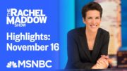 Watch Rachel Maddow Highlights: November 16 | MSNBC 5