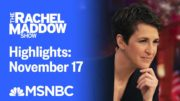 Watch Rachel Maddow Highlights: November 17 | MSNBC 5