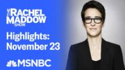 Watch Rachel Maddow Highlights: November 23 | MSNBC 3