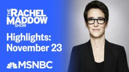 Watch Rachel Maddow Highlights: November 23 | MSNBC 4