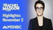 Watch Rachel Maddow Highlights: November 2 | MSNBC 4