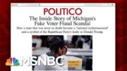 'Michigan Wasn't Close': Inside The Voter Fraud Scandal | Morning Joe | MSNBC 3