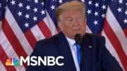 Trump Falsely Claims Victory With Millions Of Votes Still Being Counted | Morning Joe | MSNBC 3