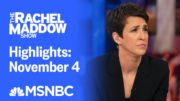 Watch Rachel Maddow Highlights: November 4 | MSNBC 5