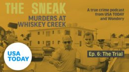 "The Sneak: A True Crime Podcast – ""The Trial"" (Episode 6) 