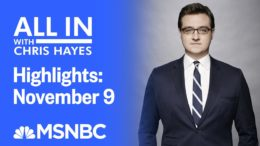 Watch All In With Chris Hayes Highlights: November 9 | MSNBC 4