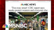 CDC Report Says Masks Protect Wearers And Everyone Else | Morning Joe | MSNBC 3
