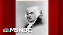 John Adams: The First President To Turn Over Power Peacefully | Morning Joe | MSNBC 7