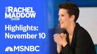 Watch Rachel Maddow Highlights: November 10 | MSNBC 6