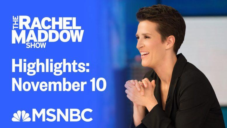 Watch Rachel Maddow Highlights: November 10 | MSNBC 1