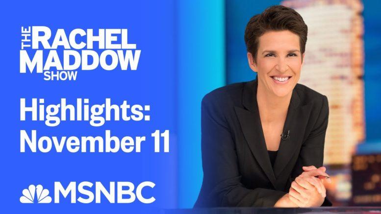 Watch Rachel Maddow Highlights: November 11 | MSNBC 1