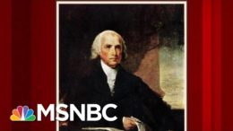 The Life And Legacy Of James Madison | Morning Joe | MSNBC 6