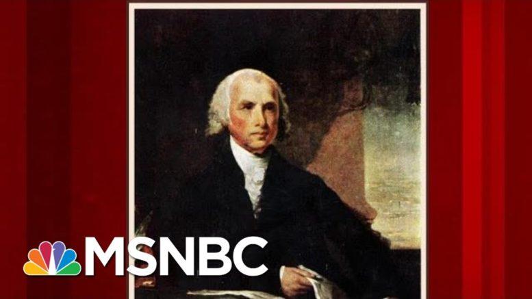 The Life And Legacy Of James Madison | Morning Joe | MSNBC 1