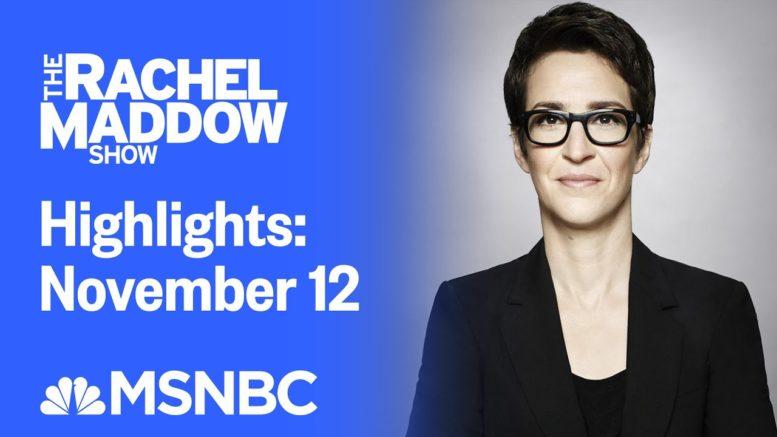 Watch Rachel Maddow Highlights: November 12 | MSNBC 1