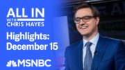 Watch All In With Chris Hayes Highlights: December 15 | MSNBC 2