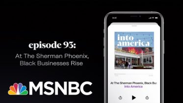 At the Sherman Phoenix, Black Businesses Rise | Into America Podcast – Ep. 93 | MSNBC 6