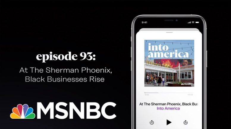 At the Sherman Phoenix, Black Businesses Rise | Into America Podcast – Ep. 93 | MSNBC 1