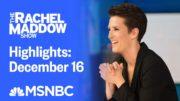 Watch Rachel Maddow Highlights: December 16 | MSNBC 4