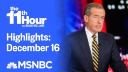 Watch The 11th Hour With Brian Williams Highlights: December 16 | MSNBC 6