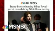 Trump Discussed Naming Sidney Powell Special Counsel   Morning Joe   MSNBC 4