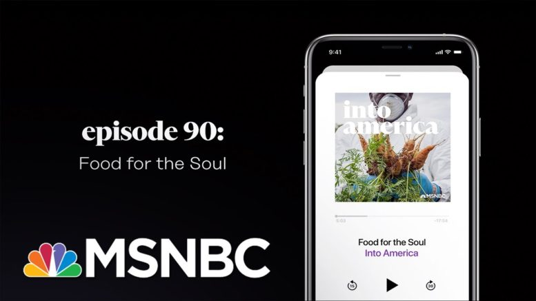 Food for the Soul | Into America Podcast – Ep. 90 | MSNBC 1