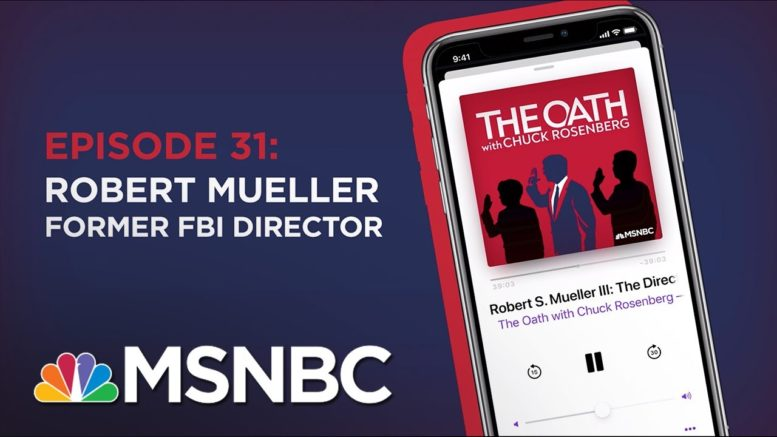 Chuck Rosenberg Podcast With Robert S. Mueller III (Part 1) | The Oath - Ep 31 | MSNBC 1