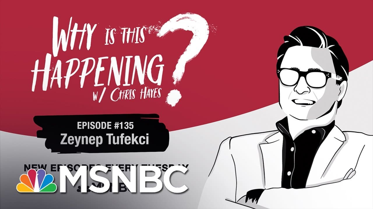 Chris Hayes Podcast With Zeynep Tufekci | Why Is This Happening? - Ep 135 | MSNBC 1