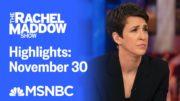 Watch Rachel Maddow Highlights: November 30 | MSNBC 2
