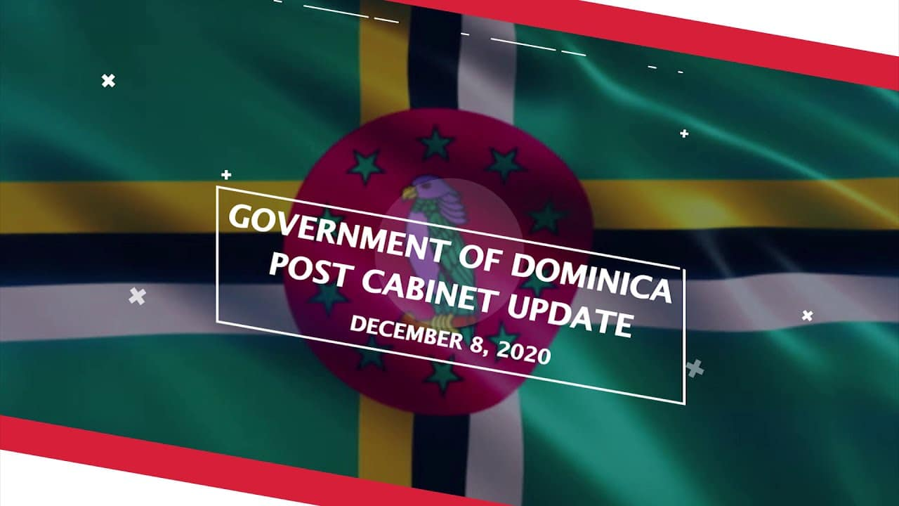 GOVERNMENT OF DOMINICA POST CABINET UPDATE - December 8, 2020 1