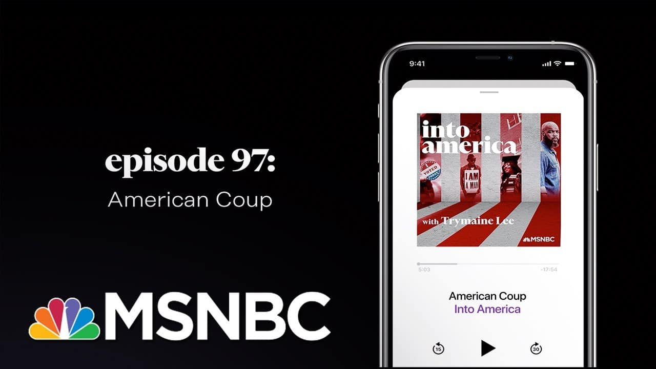 American Coup | Into America Podcast – Ep. 97 | MSNBC 1