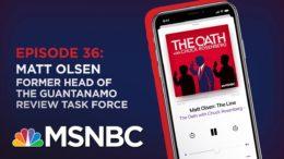 Chuck Rosenberg Podcast With Matt Olsen   The Oath - Ep 36   MSNBC 7