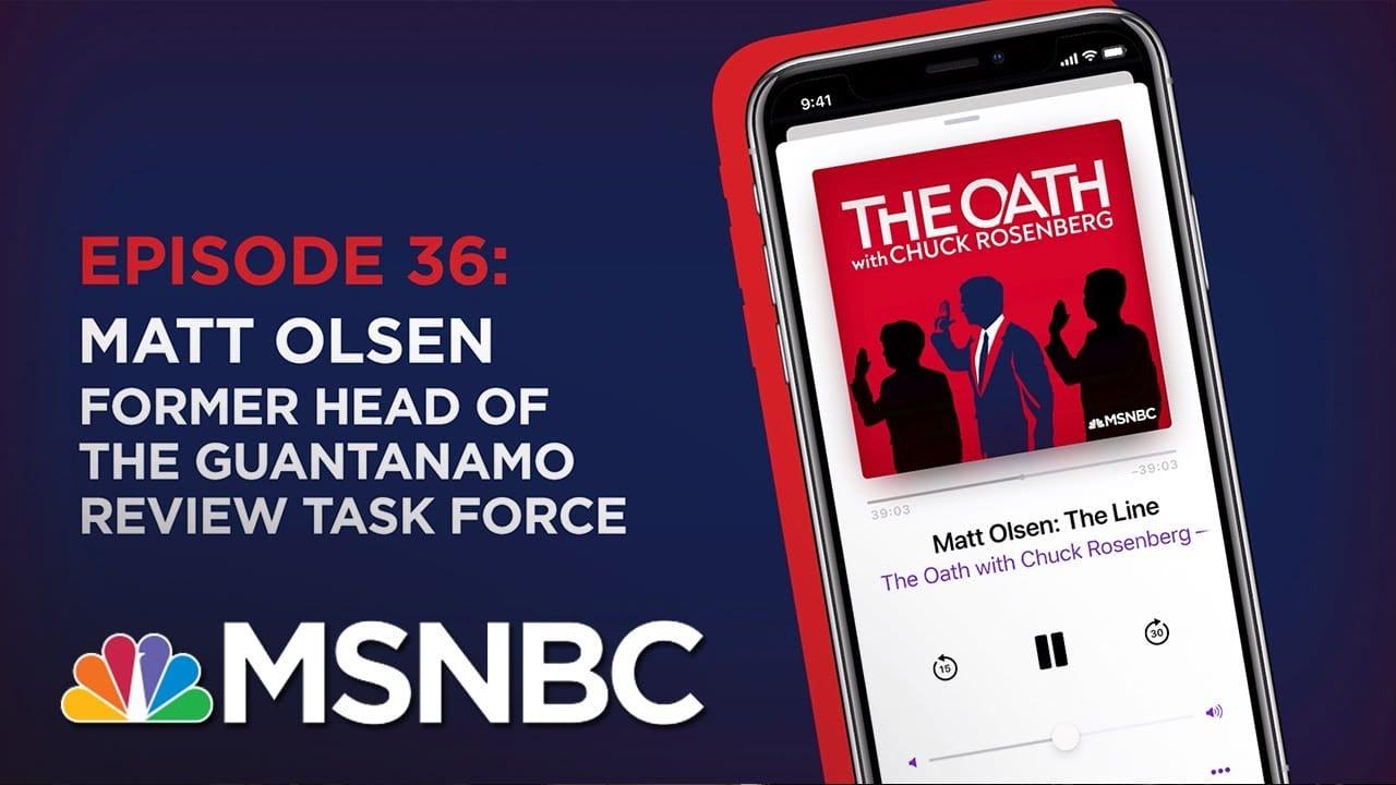 Chuck Rosenberg Podcast With Matt Olsen   The Oath - Ep 36   MSNBC 1