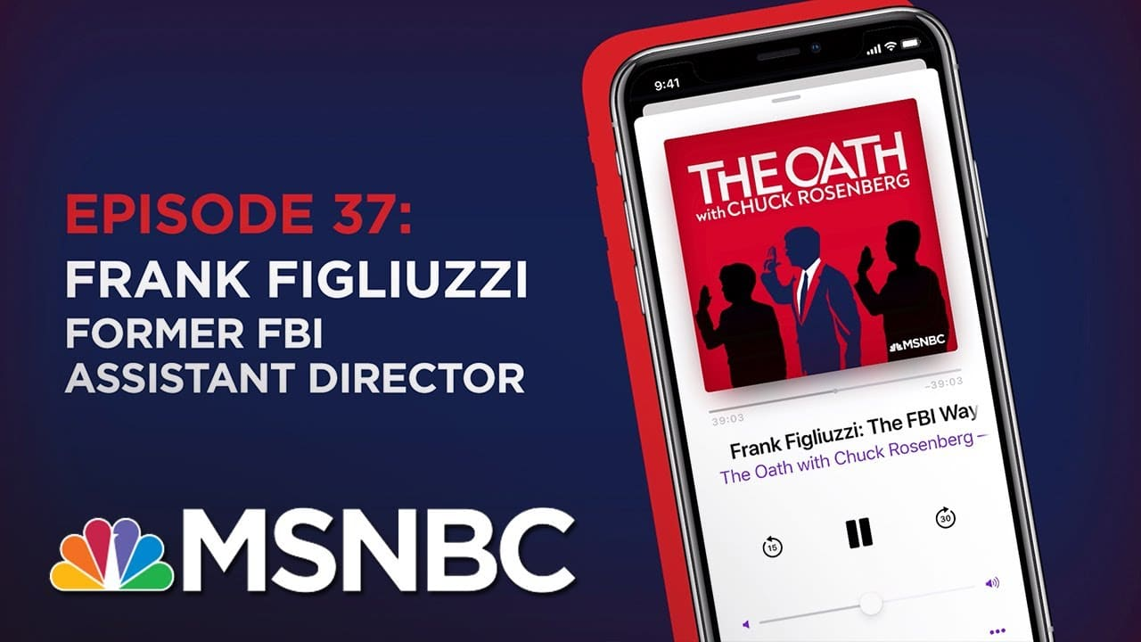 Chuck Rosenberg Podcast With Frank Figliuzzi   The Oath - Ep 37   MSNBC 1