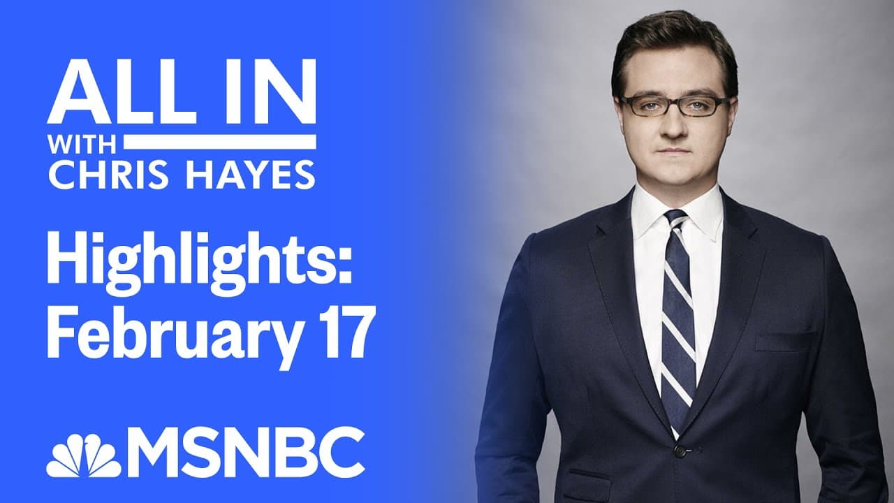 Watch All In With Chris Hayes Highlights: February 17 | MSNBC 1