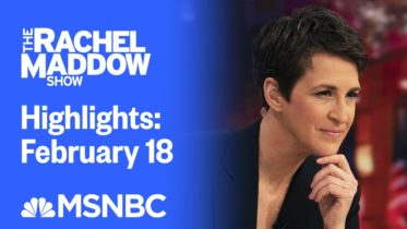 Watch Rachel Maddow Highlights: February 18 | MSNBC 6