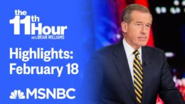 Watch The 11th Hour With Brian Williams Highlights: February 18 | MSNBC 4