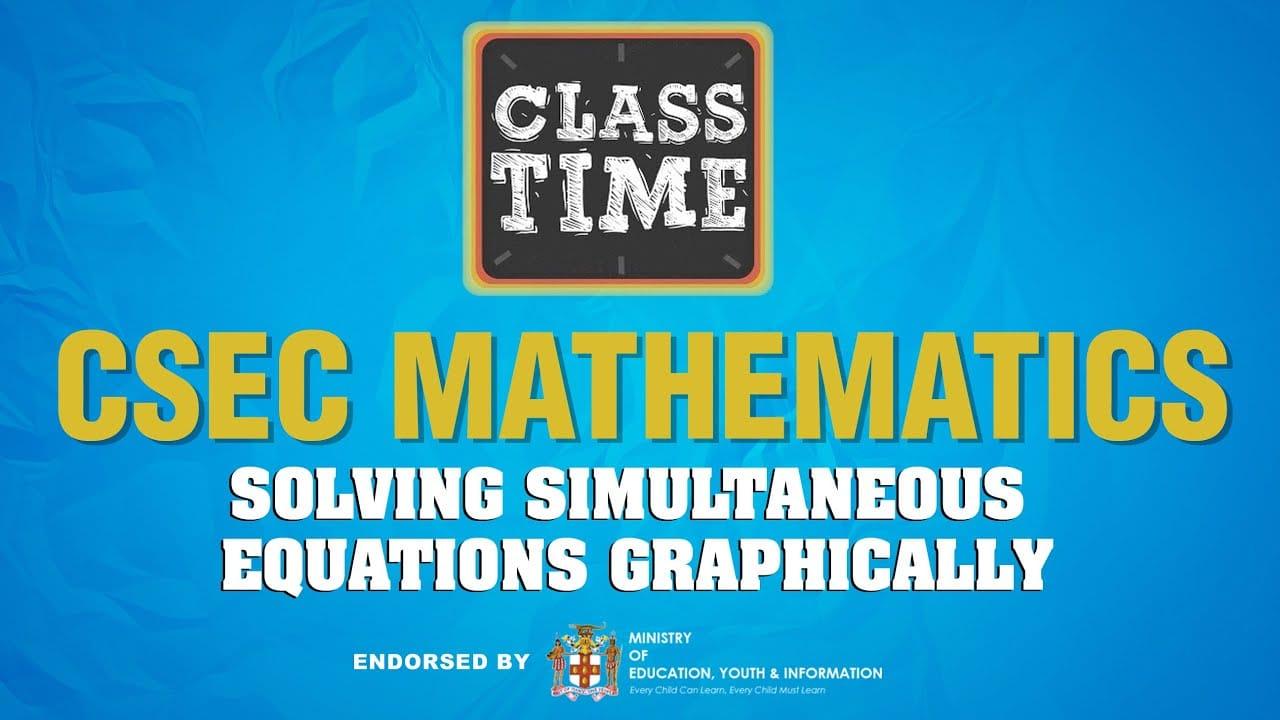CSEC Mathematics - Solving Simultaneous Equations Graphically - February 23 2021 1
