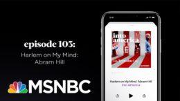 Harlem on My Mind: Abram Hill | Into America Podcast – Ep. 103 | MSNBC 5