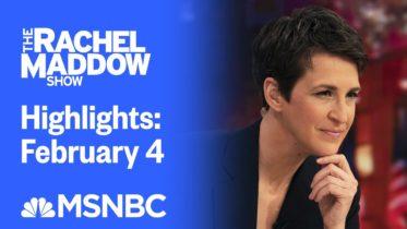 Watch Rachel Maddow Highlights: February 4 | MSNBC 6