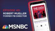 Chuck Rosenberg Podcast With Robert Mueller | The Oath Ep 40 | MSNBC 5