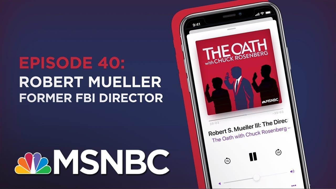 Chuck Rosenberg Podcast With Robert Mueller | The Oath Ep 40 | MSNBC 1