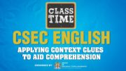CSEC English - Applying Context Clues to Aid Comprehension - February 15 2021 2
