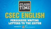 CSEC English - Persuasive Writing- Letters to the Editor - February 16 2021 2