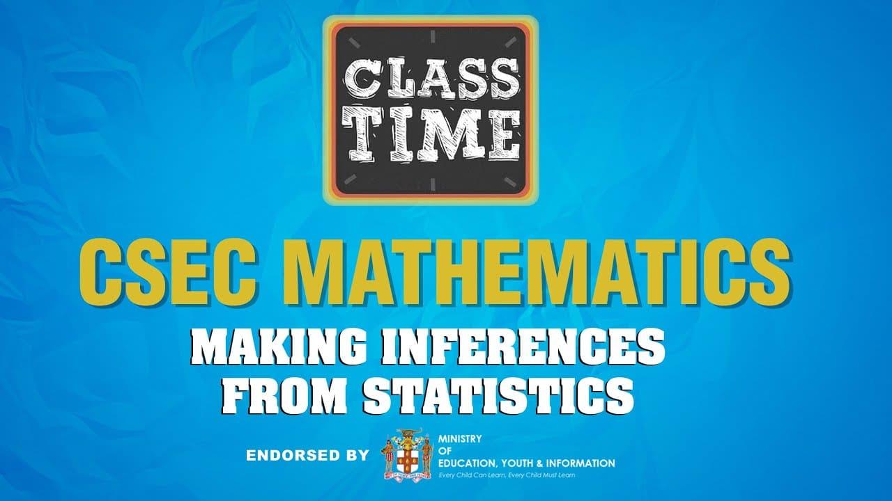 CSEC Mathematics - Making inferences from statistics - February 10 2021 1
