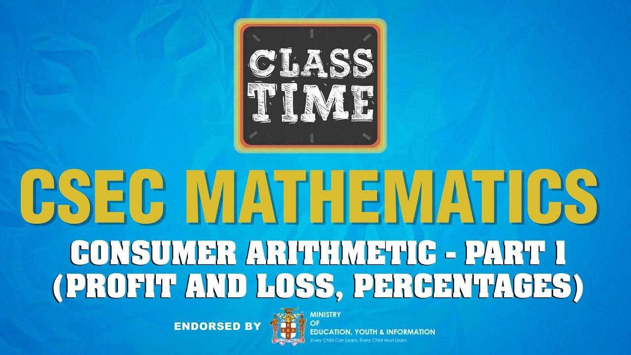 CSEC Mathematics - Consumer Arithmetic - Part 1 (Profit and Loss, Percentages) - March 4 2021 1