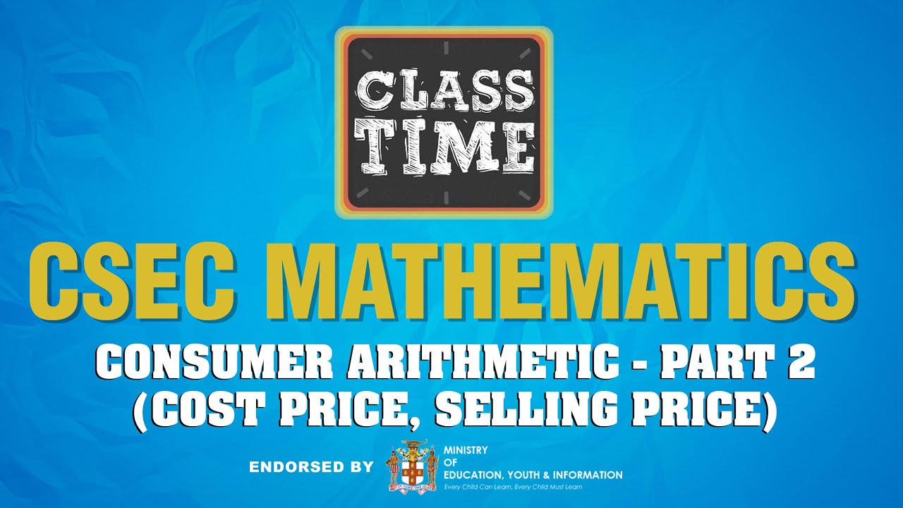 CSEC Mathematics - Consumer Arithmetic - Part 2 (Cost Price, Selling Price) - March 5 2021 1