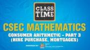 CSEC Mathematics - Consumer Arithmetic – Part 3 (Hire Purchase, Mortgages) - March 8 2021 4