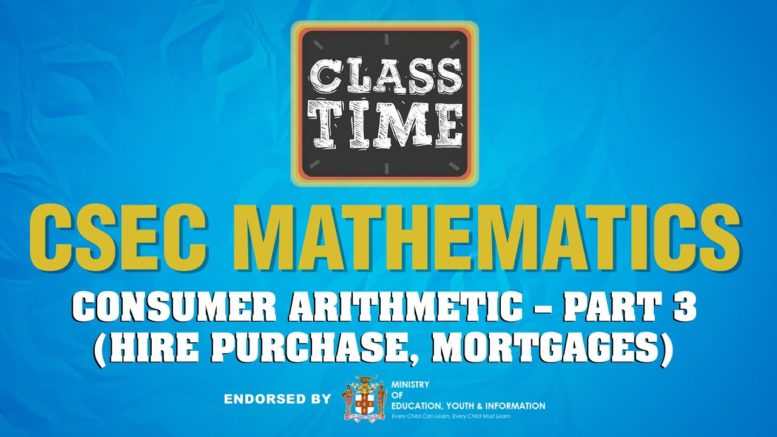 CSEC Mathematics - Consumer Arithmetic – Part 3 (Hire Purchase, Mortgages) - March 8 2021 1