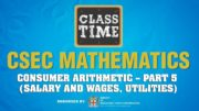 CSEC Mathematics - Consumer Arithmetic – Part 5 (Salary and Wages, Utilities) - March 10 2021 2