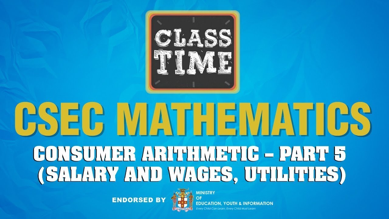 CSEC Mathematics - Consumer Arithmetic – Part 5 (Salary and Wages, Utilities) - March 10 2021 1